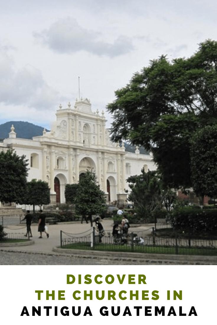 Discover the Churches in Antigua Guatemala   Travel Experta