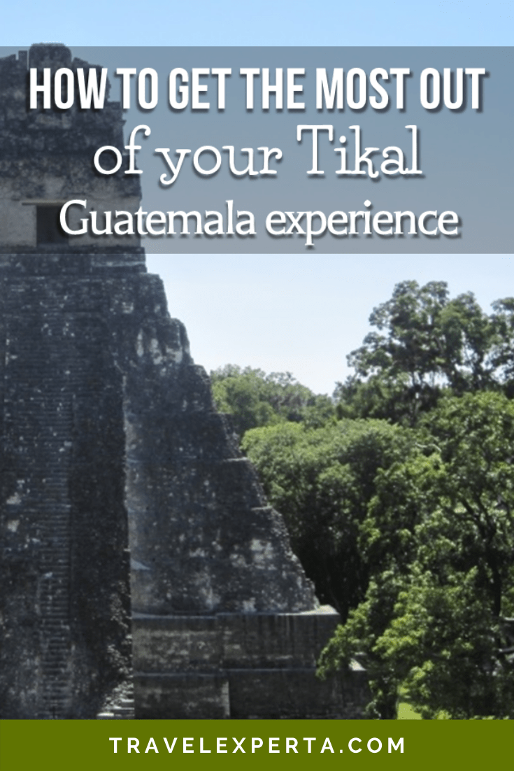 How to Get the Most Out of Your Tikal Guatemala Experience